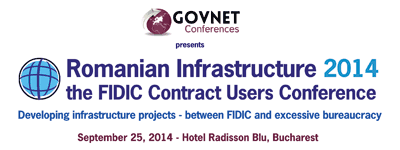 Romanian Infrastructure 2014 the FIDIC Contract Users Conference. September 25, 2014, Hotel Radisson Blu, Bucharest